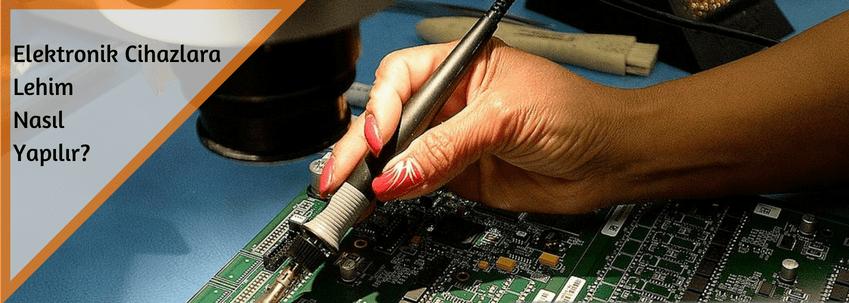 elektronik cihazlara lehim nasil yapilir, dk elektronik, blog